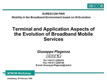 Heidelberg, 25 February 1999 MTM'99 Workshop Terminal and Application Aspects of the Evolution of Broadband Mobile Services EURESCOM P809 Mobility in.