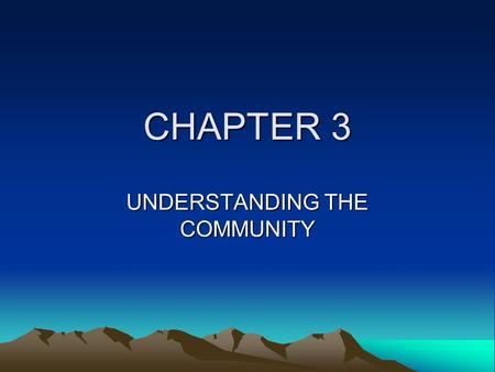 CHAPTER 3 UNDERSTANDING THE COMMUNITY. A Major Step In Developing A School Public Relations Program Is Collecting Information That Will Enable School.