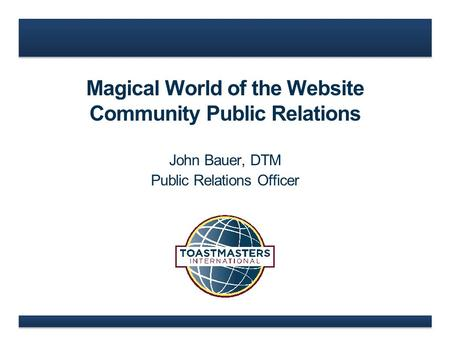 Magical World of the Website Community Public Relations John Bauer, DTM Public Relations Officer.