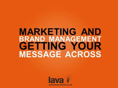MARKETING AND BRAND MANAGEMENT GETTING YOUR MESSAGE ACROSS.