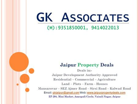 GK A SSOCIATES (M):9351850001, 9414022013 Deals in:- Jaipur Development Authority Approved Residential – Commercial – Agriculture Land – Plots – Farm –