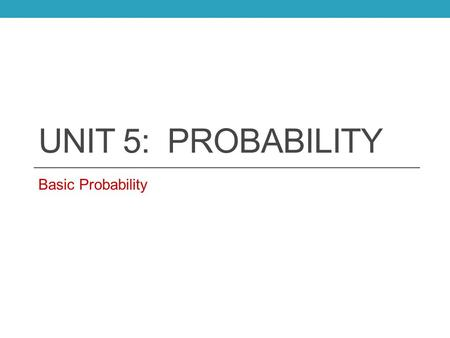 UNIT 5: PROBABILITY Basic Probability. Sample Space Set of all possible outcomes for a chance experiment. Example: Rolling a Die.