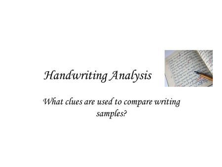 Handwriting Analysis What clues are used to compare writing samples?