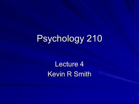 Psychology 210 Lecture 4 Kevin R Smith. Vision Sensory System –The eye –Exactly what we sense from our environment Perceptual System –The brain –How we.