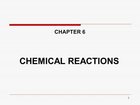1 CHAPTER 6 CHEMICAL REACTIONS. 2 Chemical reaction represents the phenomenon through which one or more substances are transformed in other substances,