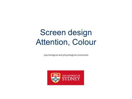 Screen design Attention, Colour psychological and physiological constraints.