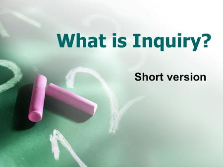 What is Inquiry? Short version. Inquiry teaching is based on constructivism.