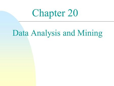 Chapter 20 Data Analysis and Mining. 2 n Decision Support Systems  Obtain high-level information out of detailed information stored in (DB) transaction-processing.
