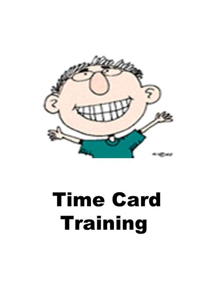 Time Card Training. The State of NH and the Federal Department of Labor REQUIRES that we: Record payroll information so that your time card reflects the.