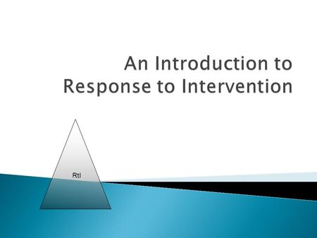 RtI.  Learn: ◦ What is RtI ◦ Why schools need RtI ◦ What are the components that comprise an RtI system - must haves ◦ Underlying assumptions for the.