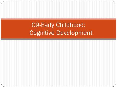09-Early Childhood: Cognitive Development. Piaget – Preoperational thought Focus on individual Development of symbolic thought and language Permits.