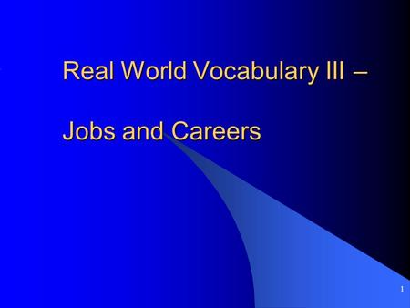 1 Real World Vocabulary III – Jobs and Careers. 2 Introduction Soon, you'll be on your own. Having a good quality of life takes planning and hard work.