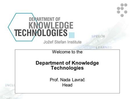 Welcome to the Department of Knowledge Technologies Prof. Nada Lavrač Head Department Head: Prof. Nada Lavrač.