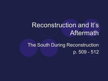 Reconstruction and It's Aftermath The South During Reconstruction p. 509 - 512.
