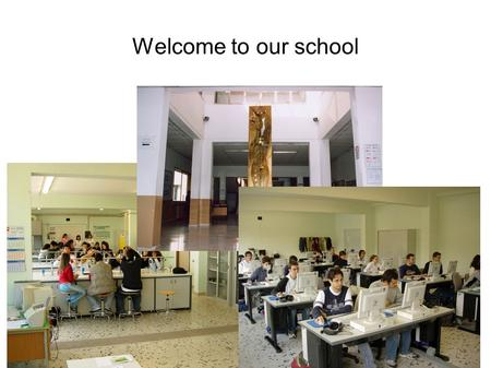 Welcome to our school We are very pleased to be here. We are sure we will have a.