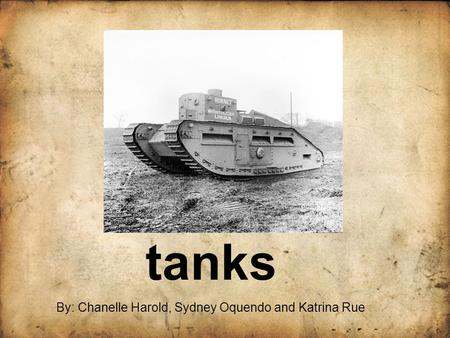 Tanks By: Chanelle Harold, Sydney Oquendo and Katrina Rue.