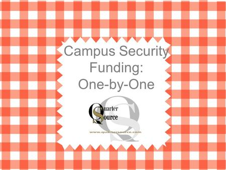 Campus Security Funding: One-by-One. AGENDA  Funding Trends  Funding Strategies  Funding Sources Presentation by Quarter Source, Inc. Slide Template.