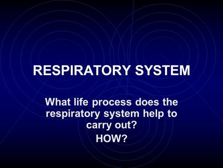 What life process does the respiratory system help to carry out? HOW?