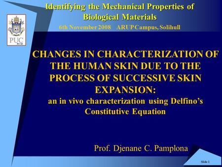 Slide 1 CHANGES IN CHARACTERIZATION OF THE HUMAN SKIN DUE TO THE PROCESS OF SUCCESSIVE SKIN EXPANSION: an in vivo characterization using Delfino's Constitutive.