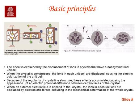 Slide # Basic principles The effect is explained by the displacement of ions in crystals that have a nonsymmetrical unit cell When the crystal is compressed,