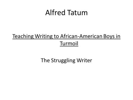 Alfred Tatum Teaching Writing to African-American Boys in Turmoil The Struggling Writer.