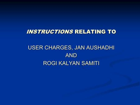 INSTRUCTIONS RELATING TO USER CHARGES, JAN AUSHADHI AND ROGI KALYAN SAMITI.