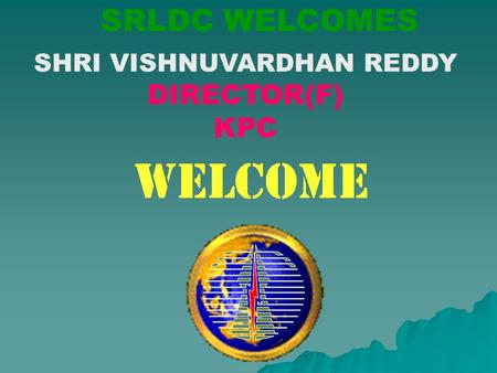 SRLDC WELCOMES SHRI VISHNUVARDHAN REDDY DIRECTOR(F) KPC.