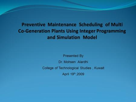 Presented By Dr. Mohsen Alardhi College of Technological Studies, Kuwait April 19 th,2009.