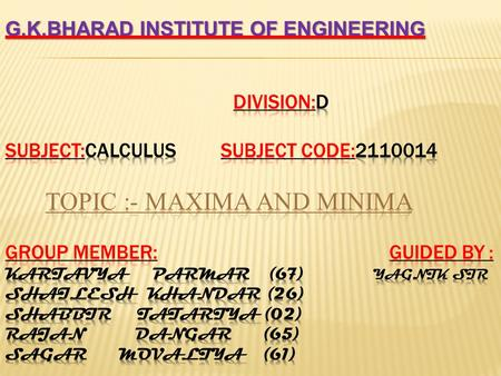 G.K.BHARAD INSTITUTE OF ENGINEERING  Division:D Subject:CALCULUS Subject code:2110014 TOPIC.