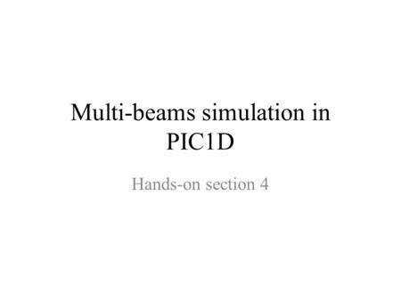 Multi-beams simulation in PIC1D Hands-on section 4.