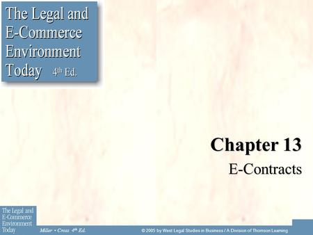 Miller Cross 4 th Ed. © 2005 by West Legal Studies in Business / A Division of Thomson Learning Chapter 13 E-Contracts.