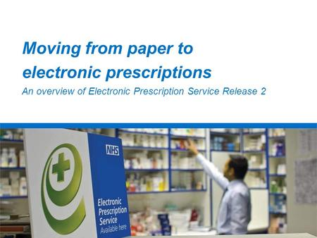 Moving from paper to electronic prescriptions An overview of Electronic Prescription Service Release 2.