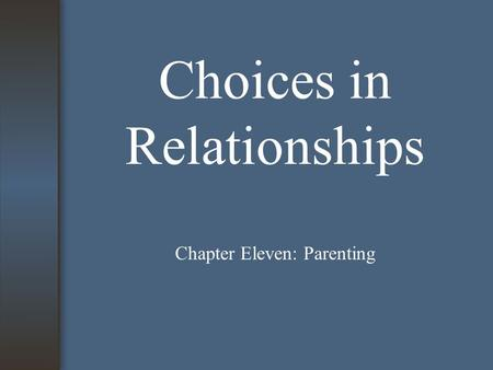 Choices in Relationships Chapter Eleven: Parenting.