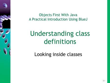 Objects First With Java A Practical Introduction Using BlueJ Understanding class definitions Looking inside classes 2.1.