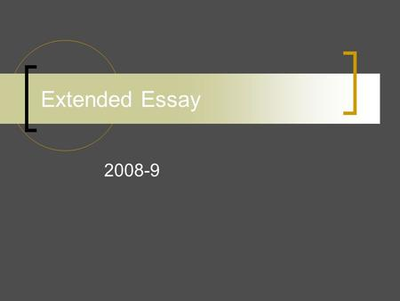 Extended Essay 2008-9. How does it fit in? What do I get for it?