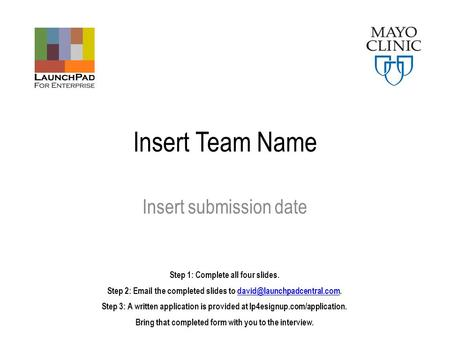 Insert Team Name Insert submission date Step 1: Complete all four slides. Step 2:  the completed slides to