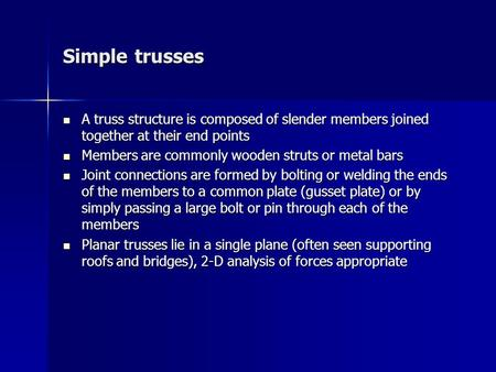 Simple trusses A truss structure is composed of slender members joined together at their end points A truss structure is composed of slender members joined.
