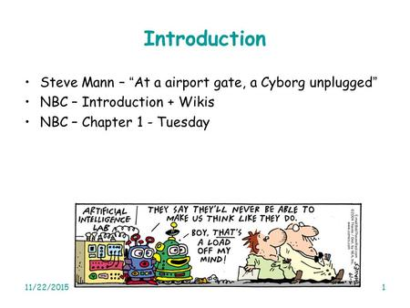 "11/22/20151 Introduction Steve Mann – ""At a airport gate, a Cyborg unplugged"" NBC – Introduction + Wikis NBC – Chapter 1 - Tuesday."