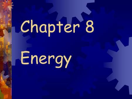Chapter 8 Energy. Work = force x distance W = Fd - application of a force - movement of something by that force.