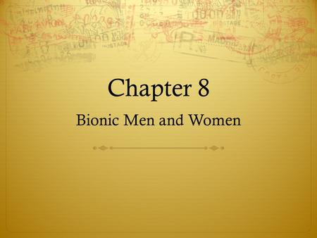 Chapter 8 Bionic Men and Women Pre-reading  What movies or TV shows have you seen about a person who was part machine? What was the story about?