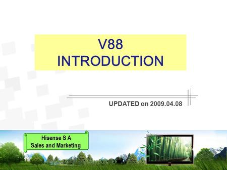V88 INTRODUCTION UPDATED on 2009.04.08 Hisense S A Sales and Marketing.