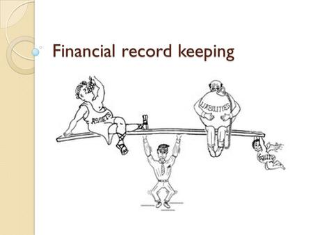 Financial record keeping. Assets Current Assets a)Items that are tangible and can quickly be converted to cash or that will be sold within12 months Examples.