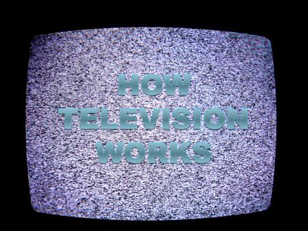 What Exactly is Television?  A process of transmitting images through a signal from one place or another.