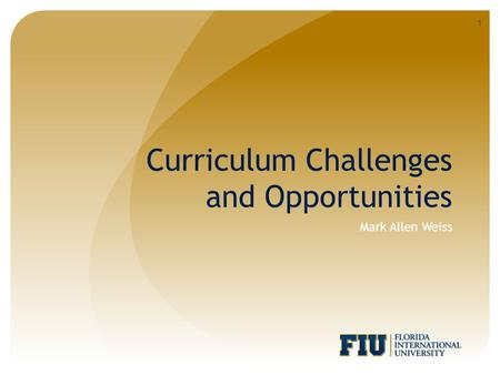 Curriculum Challenges and Opportunities Mark Allen Weiss 1.