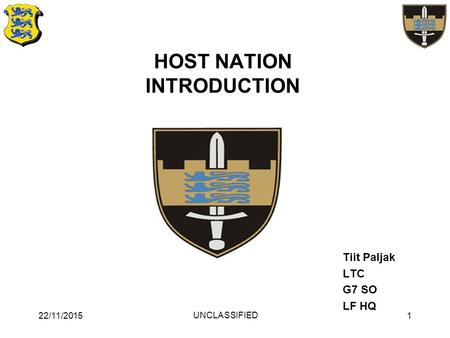 HOST NATION INTRODUCTION Tiit Paljak LTC G7 SO LF HQ 22/11/20151 UNCLASSIFIED.