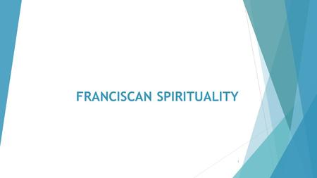 FRANCISCAN SPIRITUALITY 1. DEFINITIONS  Relationship between theology and spirituality.  Theology – the study of God  Spirituality – the process of.