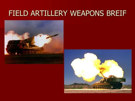 FIELD ARTILLERY WEAPONS BREIF