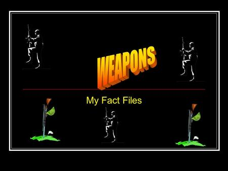 My Fact Files. CONTENTS 1.My Personal Favourites 2.Rocket Launchers 3.Tanks 4.Machine Guns 5.Pistols 6.BOMBS 7.The End.