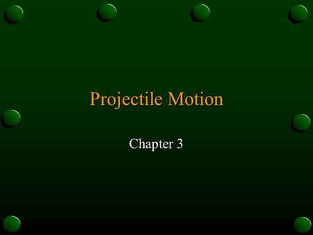 Projectile Motion Chapter 3. Vector and Scalar Quantities Nonlinear Motion: motion along a curved path. Magnitude: greatness in size or extent. Vector.