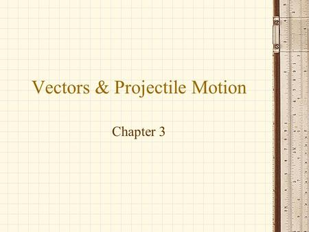 Vectors & Projectile Motion Chapter 3. Horizontal & Vertical Motion.